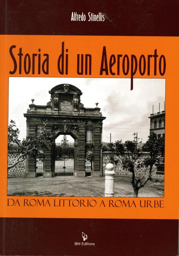 Storia di un aeroporto - Da Roma Littorio a Roma Urbe - Alfredo Stinellis - Copertina Fronte
